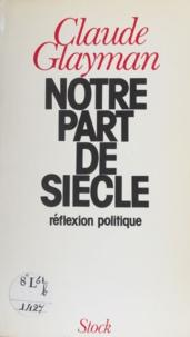 Claude Glayman - Notre part de siècle - Réflexion politique.