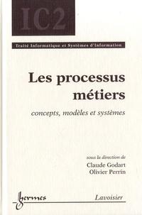 Claude Godart et Olivier Perrin - Les processus métiers - Concepts, modèles et systèmes.