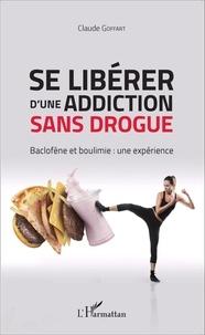 Claude Goffart - Se libérer d'une addiction sans drogue - Baclofène et boulimie : une expérience.