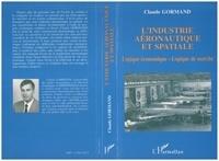 Claude Gormand - L'industrie aéronautique et spatiale - Logique économique, logique de marché.