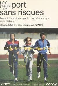 Claude Got et Jean-Claude Alazard - Le sport sans risques : prévenir les accidents par le choix des pratiques et du matériel.