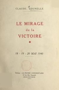 Claude Gounelle - Le mirage de la victoire, 18-19-20 mai 1940.