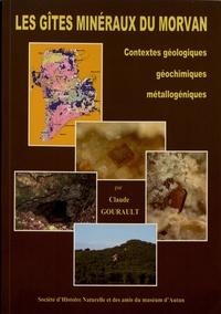 Claude Gourault - Les gîtes minéraux du Morvan - Contextes géologiques, géochimiques, métallogéniques.