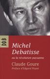 Claude Goure - Michel Debatisse ou la révolution paysanne.