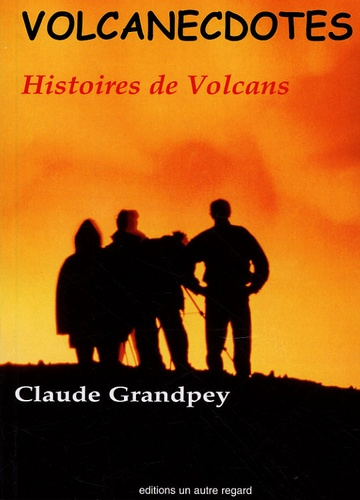 Claude Grandpey - Volcanecdotes - Histoires de volcans.