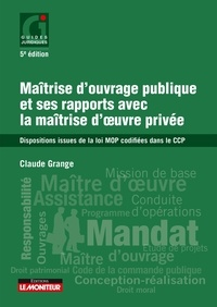 Claude Grange - Maîtrise d'ouvrage publique et ses rapports avec la maîtrise d'ouvrage privée - Dispositions issues de la loi MOP codifiées dans le CCP.