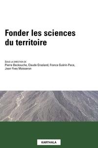 Claude Grasland et Pierre Beckouche - Fonder les sciences du territoire.