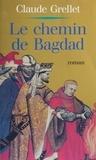 Claude Grellet - le chemin de Bagdad.