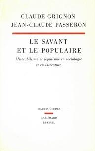 Claude Grignon et Jean-Claude Passeron - Le savant et le populaire - Misérabilisme et populisme en sociologie et en littérature.