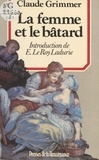 Claude Grimmer - La Femme et le Bâtard - Amours illégitimes et secrètes de l'ancienne France.