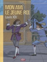 Claude Grimmer - Mon ami le jeune roi Louis XIV.