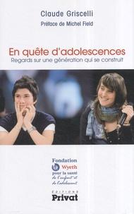 Claude Griscelli - En quête d'adolescences - Regards sur une génération qui se construit.