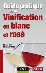 Claude Gros et Stéphane Yerle - Guide pratique de la vinification en blanc et rosé.