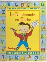Claude Grosset-Bureau et Michel Boucher - Le dictionnaire en herbe.