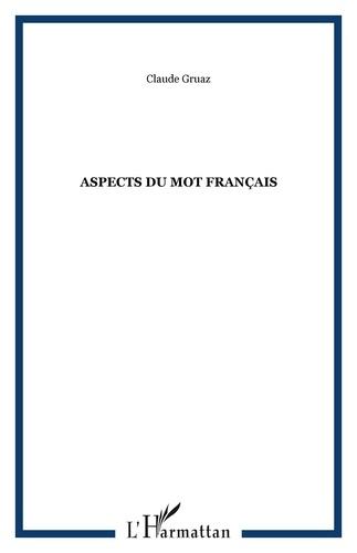 Claude Gruaz - Aspects du mot francais.