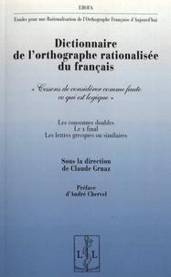 """Claude Gruaz - Dictionnaire de l'orthographe rationalisée du français - """"Cessons de considérer comme faute ce qui est logique""""."""