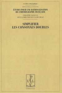Claude Gruaz - Etudes pour une rationalisation de l'orthographe française - Tome 5, Simplifier les consonnes doubles.