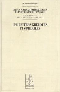 Claude Gruaz - Etudes pour une rationalisation de l'orthographe française - Tome 6, Les lettres grecques et similaires.