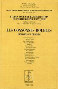 Claude Gruaz - Etudes pour une rationalisation de l'orthographe française - Tome 1, Les consonnes doubles : féminins et dérivés.