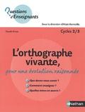 Claude Gruaz - L'orthographe vivante, pour une évolution raisonnée - Cycle 2/3.