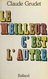 Claude Grudet - Le meilleur c'est l'autre.