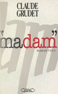 Claude Grudet - Madam - Roman vécu.