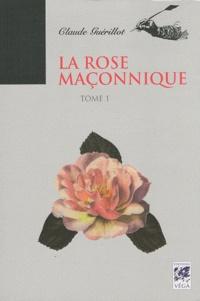 Claude Guérillot - La rose maçonnique - Tome 1.