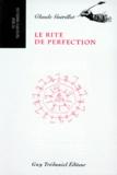 Claude Guérillot - Le rite de perfection - Restitution des rituels traduits en anglais et copiés en 1783 par Henry Andrew Francken, accompagnée de la traduction des textes statutaires.