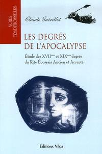Claude Guérillot - Les degrés de l'Apocalypse - Etude des XVIIème et XIXème degrés du Rite Ecossais Ancien et Accepté.