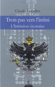 Claude Guérillot - Trois pas vers l'Infini - L'Initiation Ecossaise.