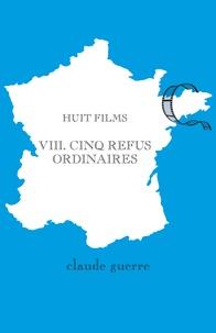 Claude Guerre - Huit films 8. Cinq refus ordinaires.