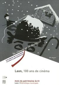 Claude Guiguet et Roland Lacourbe - Laon, 100 ans de cinéma.