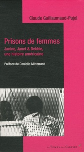 Claude Guillaumaud-Pujol - Prisons de femmes - Janine, Janet & Debbie, une histoire américaine.