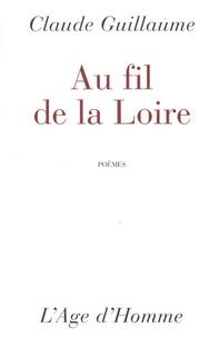 Claude Guillaume - Au fil de la Loire.