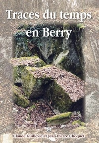 Claude Guillevic et Jean-Pierre Choquet - Traces du temps en Berry.