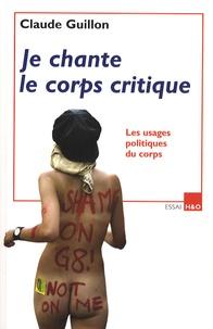 Claude Guillon - Je chante le corps critique - Les usages politiques du corps.