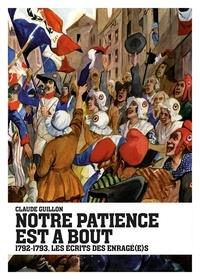 Claude Guillon - Notre patience est à bout - 1792-1793, les écrits des Enragé(e)s.
