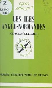 Claude Guillot et Paul Angoulvent - Les îles Anglo-Normandes.