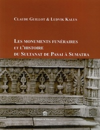 Claude Guillot et Ludvik Kalus - Les monuments funéraires et l'histoire du Sultanat de Pasai.