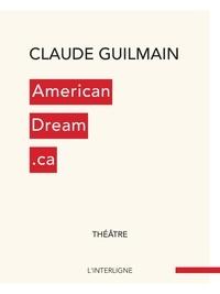 Claude Guilmain - AmericanDream.ca - L'intégrale.