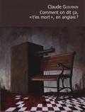 Claude Guilmain - Comment on dit ça, « t'es mort », en anglais?.