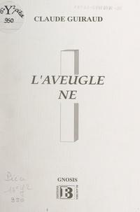 Claude Guiraud et Maurice Chavardès - L'aveugle-né.