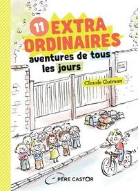 Claude Gutman - 11 extraordinaires aventures de tous les jours.