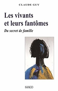 Claude Guy - Les vivants et leurs fantômes - De la hantise au symptôme.