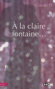 Claude H - A la claire fontaine....