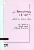 Claude Habib et Claude Mouchard - LA DEMOCRATIE A L'OEUVRE. - Autour de Claude Lefort.