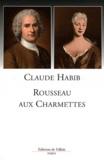 Claude Habib - Rousseau aux Charmettes.