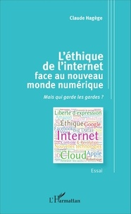 Claude Hagège - L'éthique de l'internet face au nouveau monde numérique - Mais qui garde les gardes ?.