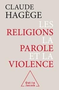 Les religions, la parole et la violence - Claude Hagège |