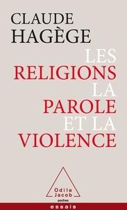Claude Hagège - Les religions, la parole et la violence.